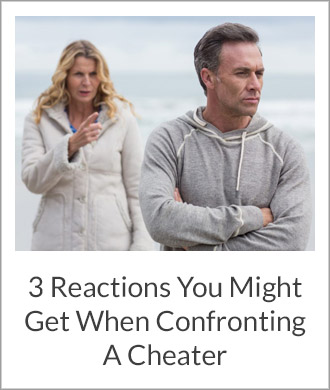 3 Reactions You Might Get When Confronting A Cheater